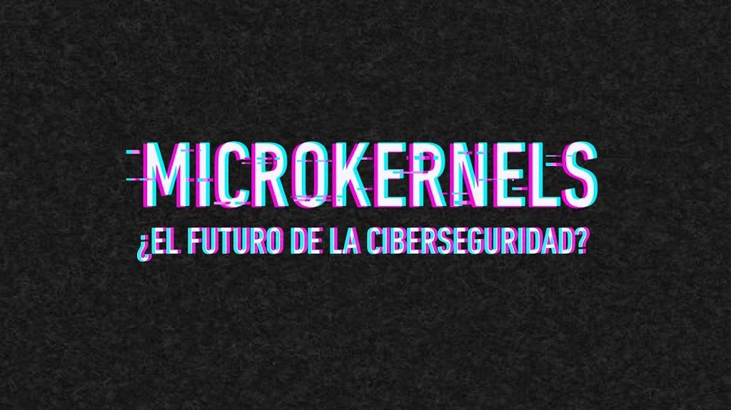 Microkernels, ¿el futuro de la Ciberseguridad?